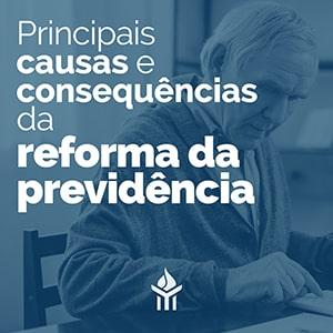 Principais causas e consequências da Reforma da Previdência