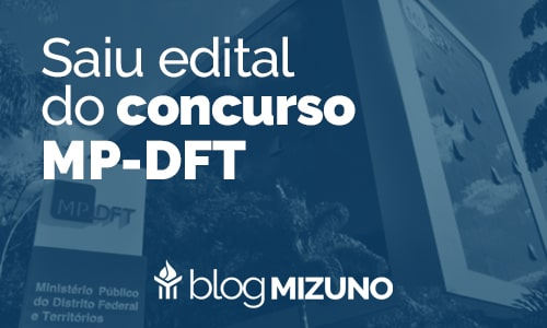 Saiu o Edital do Concurso do MP-DFT